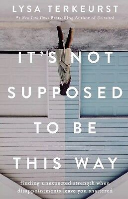 It's Not Supposed to Be This Way by Lysa TerKeurst - Hardcover - NEW