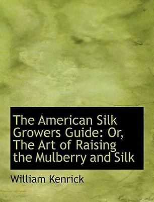 Or, the Art of Raising the Mulberry and Silk (Large Print Edition): By Willia...