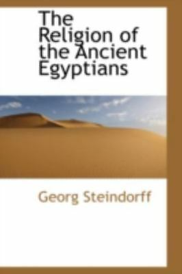 The Religion Of The Ancient Egyptians: By Georg Steindorff