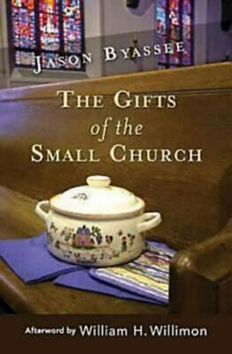 Fourteen Pews And A Casserole: The Gifts Of The Small Church: By Jason Byassee