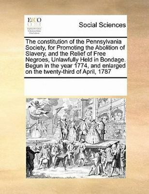 The Constitution Of The Pennsylvania Society, For Promoting The Abolition Of ...