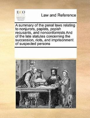 A Summary Of The Penal Laws Relating To Nonjurors, Papists, Popish Recusants,...