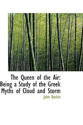Queen of the Air: Being a Study of the Greek Myths of Cloud and Storm: By Joh...