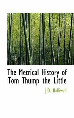 The Metrical History Of Tom Thump The Little: By J.O. Halliwell