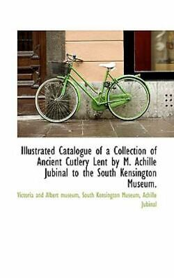 Illustrated Catalogue Of A Collection Of Ancient Cutlery Lent By M. Achille J...