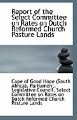 Report Of The Select Committee On Rates On Dutch Reformed Church Pasture Land...