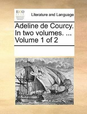 Adeline De Courcy. In Two Volumes. ...  Volume 1 Of 2: By See Notes Multiple ...