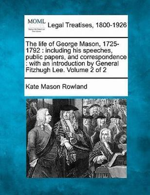 The Life Of George Mason, 1725-1792: Including His Speeches, Public Papers, A...