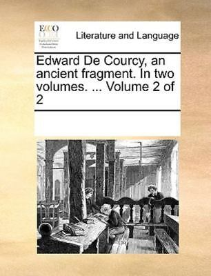 Edward De Courcy, An Ancient Fragment. In Two Volumes. ...  Volume 2 Of 2: By...