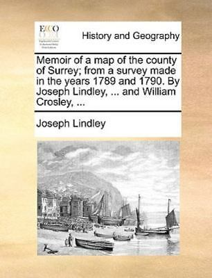 Memoir Of A Map Of The County Of Surrey; From A Survey Made In The Years 1789...