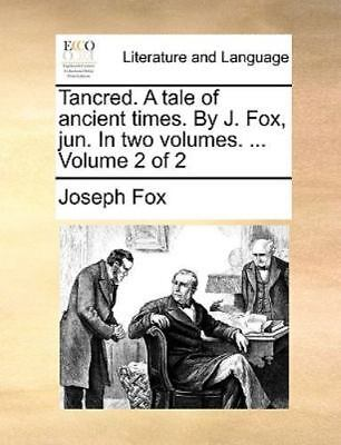 Tancred. A Tale Of Ancient Times. By J. Fox, Jun. In Two Volumes. ...  Volume...