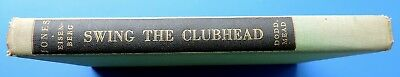 Swing the Clubhead and cut your Golf score - Ernest Jones 1st ed 1952