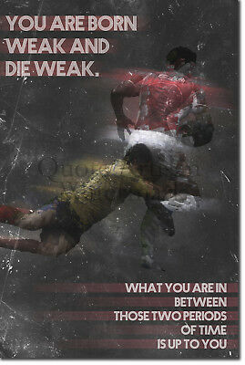 """Rugby Motivational Poster 06 """"You are born weak..."""" Art Print Motivation Quote"""