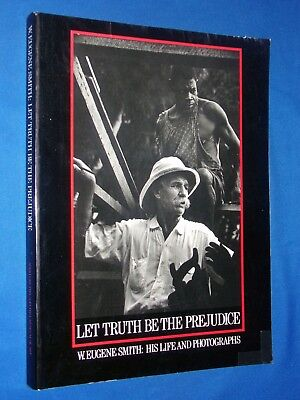 Let Truth Be The Prejudice W Eugene Smith Life & Photographs Maddow Japan WWII