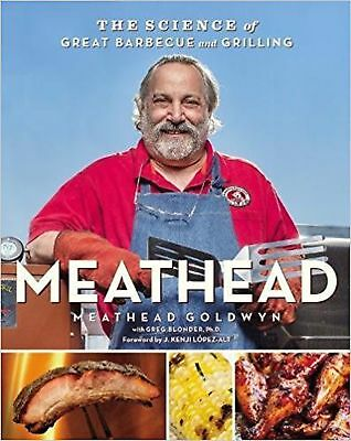 Meathead: The Science of Great Barbecue and Grilling [Hardcover] Goldwyn, Mea...