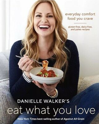 Eat What You Love: Everyday Comfort Food - Danielle Walker-Hardcover- NEW