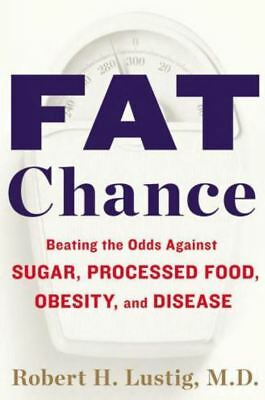 Fat Chance: Beating the Odds Against Sugar by Robert H Lustig (READ DESCRIPTION)