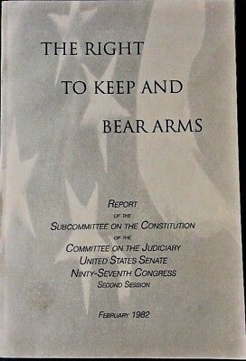 The Right To Keep And Bear Arms U.S. Senate 1982 National Rifle Association NRA