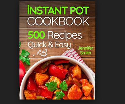 Instant Pot Pressure Cooker Cookbook 500 Everyday Recipes for Beginners and ...