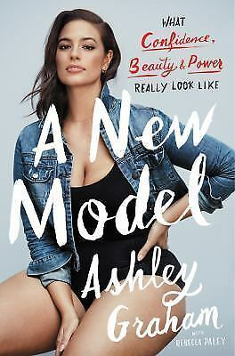 A New Model : What Confidence, Beauty, and Power Really Look Like by Ashley Grah