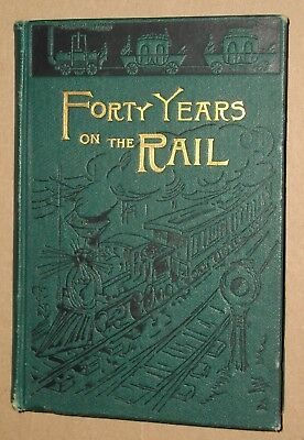 ***early 1887 Forty Years On The Rail Railroad Hc Book**illustrated