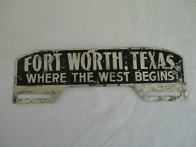 Antique Vintage FORT WORTH, TEXAS WHERE THE WEST BEGINS License Plate Topper