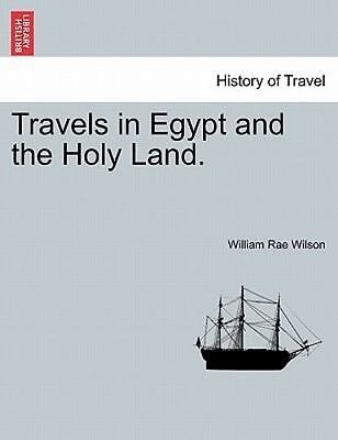 Travels In Egypt And The Holy Land. The Second Edition.: By William Rae Wilson