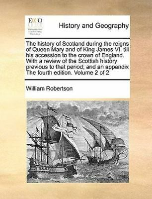 The History Of Scotland During The Reigns Of Queen Mary And Of King James Vi....
