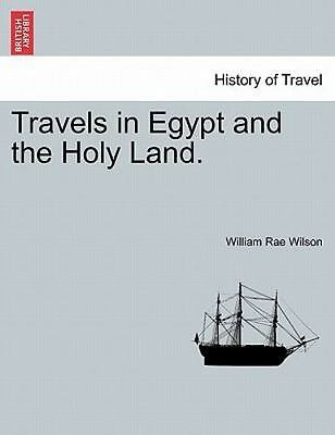 Travels In Egypt And The Holy Land.: By William Rae Wilson