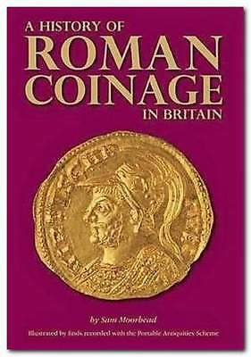 A History of Roman Coinage in Britain by Sam Moorhead (Softcover)