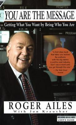 You Are the Message: Getting What You Want by Being Who You Are by Roger Ailes