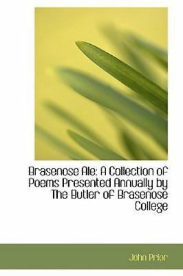 Brasenose Ale: A Collection of Poems Presented Annually by the Butler of Bras...