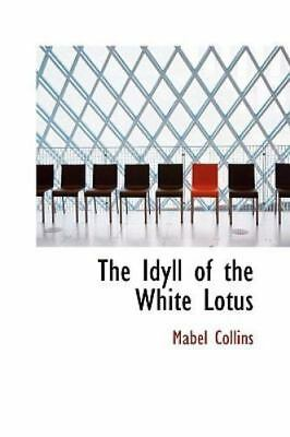 The Idyll Of The White Lotus: By Mabel Collins