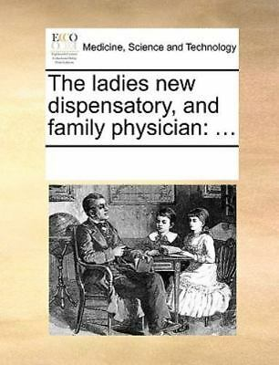 The Ladies New Dispensatory, And Family Physician: ...: By See Notes Multiple...