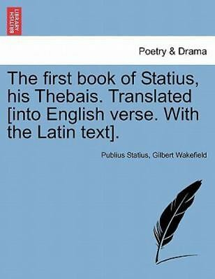 The First Book Of Statius, His Thebais. Translated [into English Verse. With ...