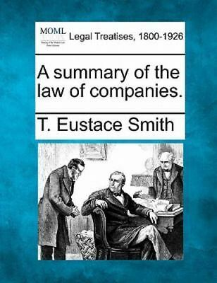 A Summary Of The Law Of Companies.: By T. Eustace Smith