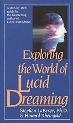 Exploring the World of Lucid Dreaming by Stephen LaBerge (READ DESCRIPTION)