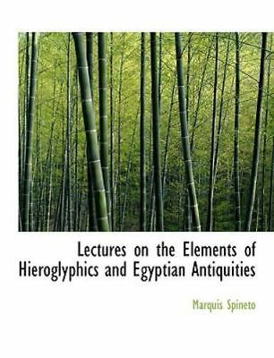 Lectures on the Elements of Hieroglyphics and Egyptian Antiquities: By Marqui...