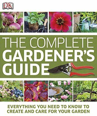 [PDF] The Complete Gardener's Guide Everything You Need to Know to Create and Ca