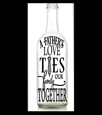 Vinyl Decal/Sticker for Wine bottle diy BIRTHDAY A fathers love ties our DAD