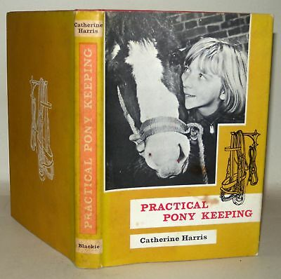 Practical Pony Keeping, Catherine Harris, Hardback w/DJ, 1962, Blackie.