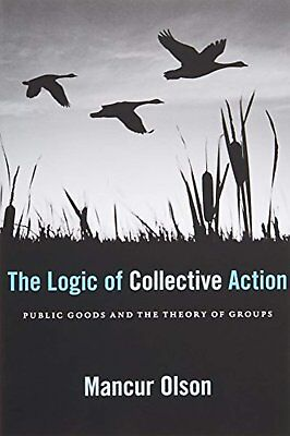 The Logic of Collective Action: Public Goods and the Theory of Groups, Second...