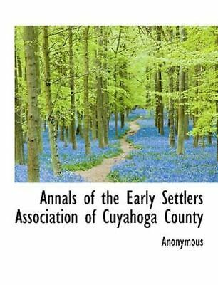 Annals of the Early Settlers Association of Cuyahoga County: By Anonymous