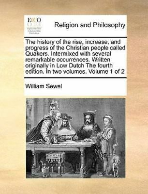 The History Of The Rise, Increase, And Progress Of The Christian People Calle...
