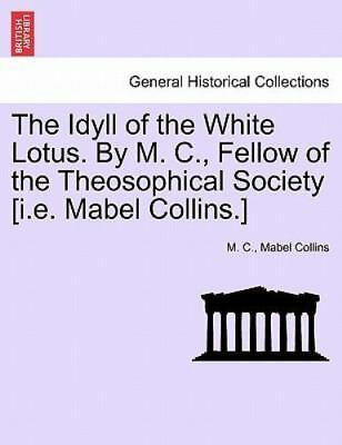 The Idyll Of The White Lotus. By M. C., Fellow Of The Theosophical Society [i...