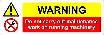 Warning do not carry out maintenance work on running machinery Safety sign