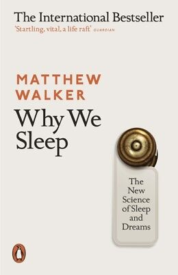Why We Sleep : The New Science of Sleep and Dreams by Matthew Walker BOOK *NEW*