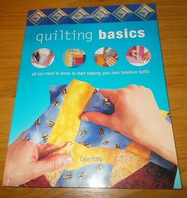 Quilting Book~Quilting Basics~Celia Eddy~Techniques~12 Projects~Learn As You Go