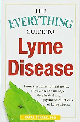 The Everything Guide To Lyme Disease: From Symptoms to Treatments, All You...
