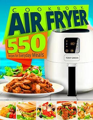 Air Fryer Cookbook: 550 Recipes for Everyday Meals>>>Ebook PDF Version
